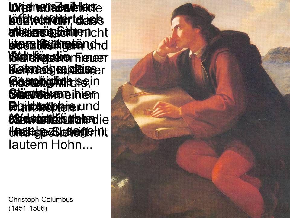 In jener Zeit las und studierte ich alle möglichen literarischen Werke; Kosmographie, Geschichte, Chroniken, Philosophie und andere Künste, und unser