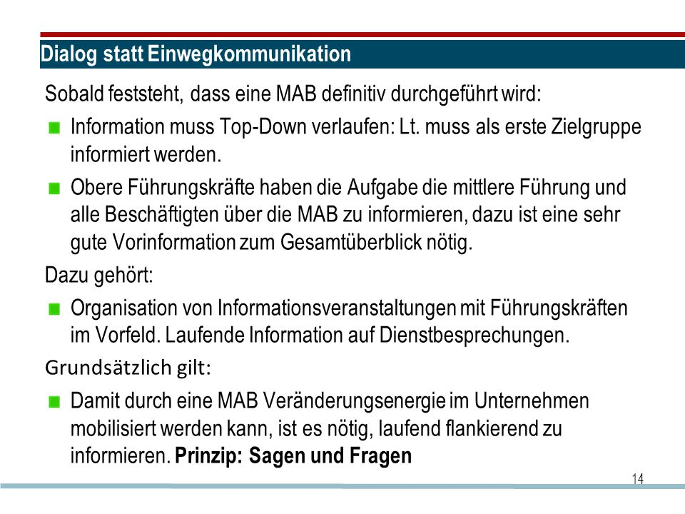 Dialog statt Einwegkommunikation Sobald feststeht, dass eine MAB definitiv durchgeführt wird: Information muss Top-Down verlaufen: Lt.