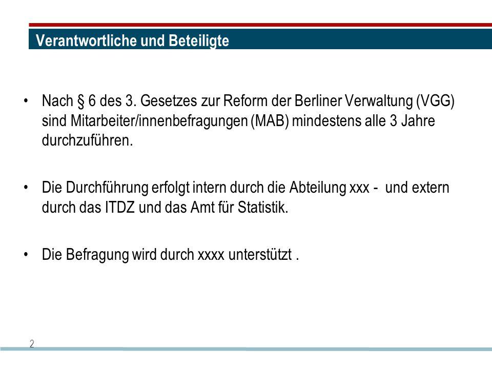 Verantwortliche und Beteiligte Nach § 6 des 3. Gesetzes zur Reform der Berliner Verwaltung (VGG) sind Mitarbeiter/innenbefragungen (MAB) mindestens al
