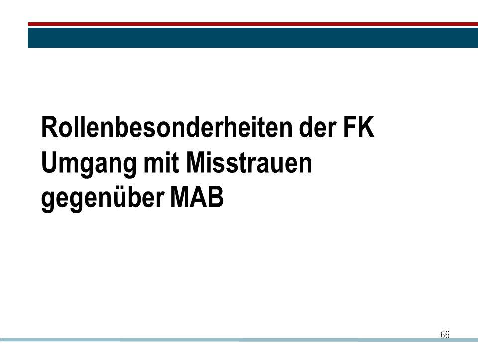 Rollenbesonderheiten der FK Umgang mit Misstrauen gegenüber MAB 66