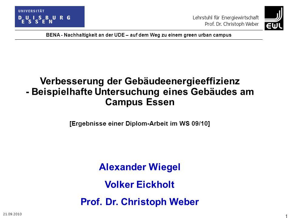 Lehrstuhl für Energiewirtschaft Prof. Dr. Christoph Weber 21.09.2010 BENA - Nachhaltigkeit an der UDE – auf dem Weg zu einem green urban campus 1 Alex