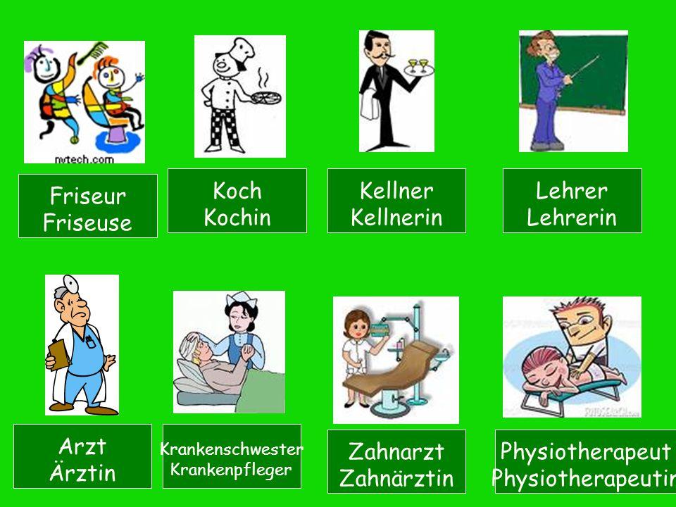 Friseur Friseuse Koch Kochin Kellner Kellnerin Arzt Ärztin Lehrer Lehrerin Krankenschwester Krankenpfleger Physiotherapeut Physiotherapeutin Zahnarzt