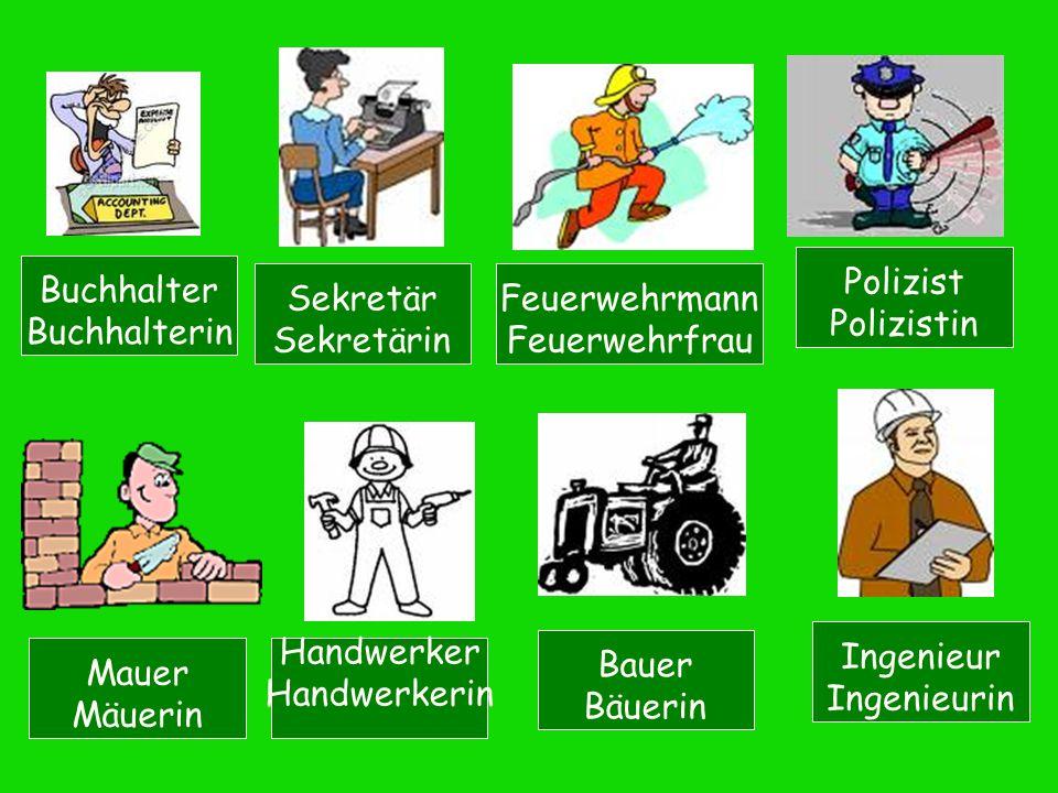 Buchhalter Buchhalterin Sekretär Sekretärin Feuerwehrmann Feuerwehrfrau Polizist Polizistin Mauer Mäuerin Handwerker Handwerkerin Bauer Bäuerin Ingeni