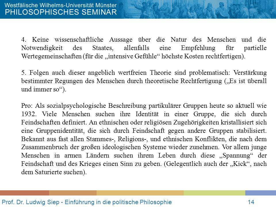 Prof. Dr. Ludwig Siep - Einführung in die politische Philosophie14 4. Keine wissenschaftliche Aussage über die Natur des Menschen und die Notwendigkei