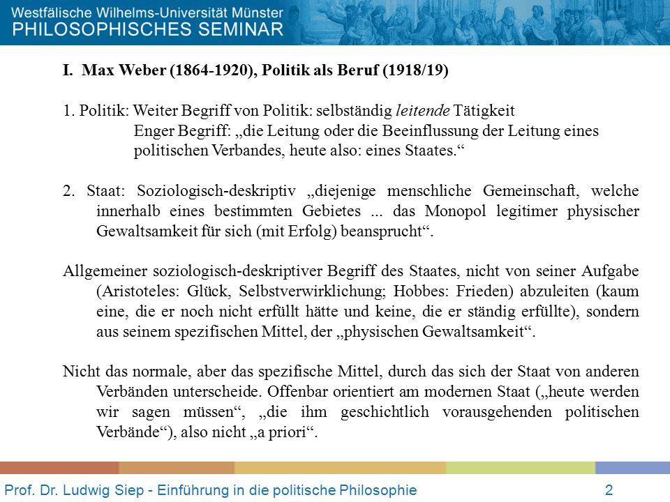Prof. Dr. Ludwig Siep - Einführung in die politische Philosophie2 I. Max Weber (1864-1920), Politik als Beruf (1918/19) 1. Politik: Weiter Begriff von