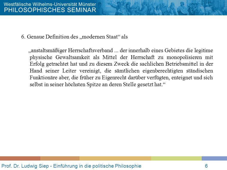 """Prof. Dr. Ludwig Siep - Einführung in die politische Philosophie6 6. Genaue Definition des """"modernen Staat"""" als """"anstaltsmäßiger Herrschaftsverband..."""