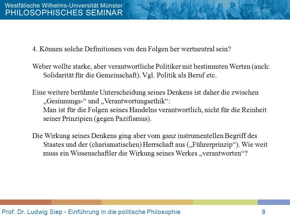 Prof. Dr. Ludwig Siep - Einführung in die politische Philosophie8 4. Können solche Definitionen von den Folgen her wertneutral sein? Weber wollte star