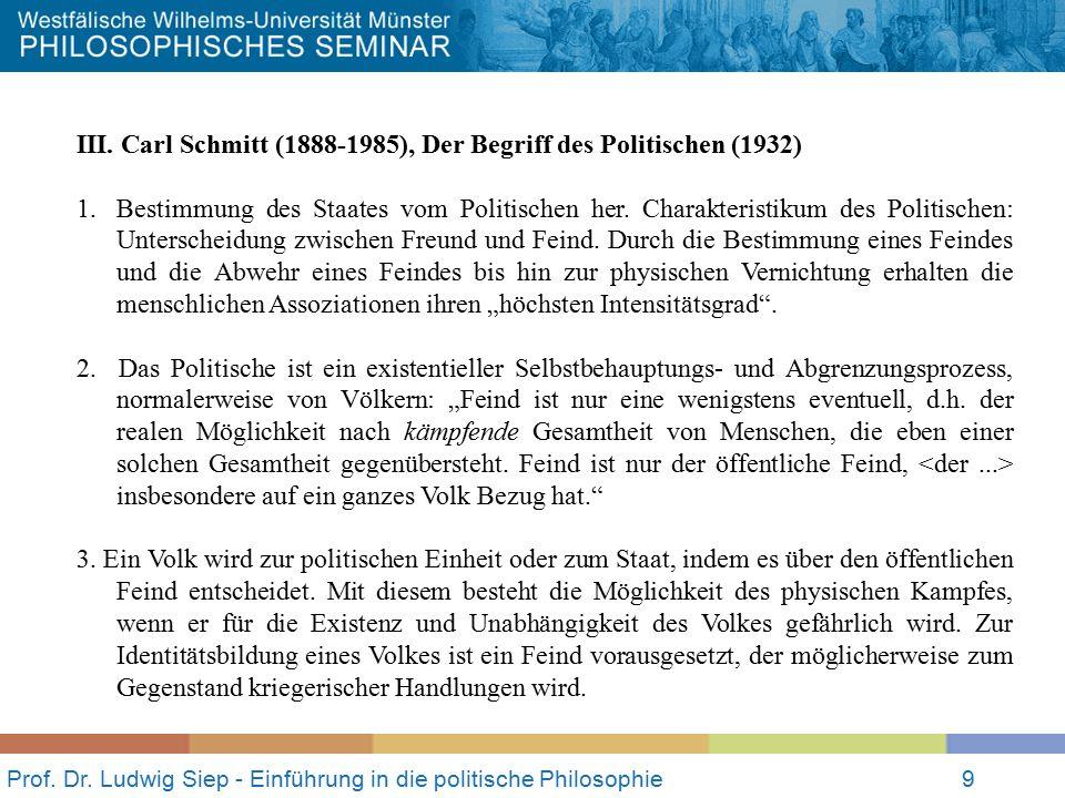 Prof. Dr. Ludwig Siep - Einführung in die politische Philosophie9 III. Carl Schmitt (1888-1985), Der Begriff des Politischen (1932) 1.Bestimmung des S