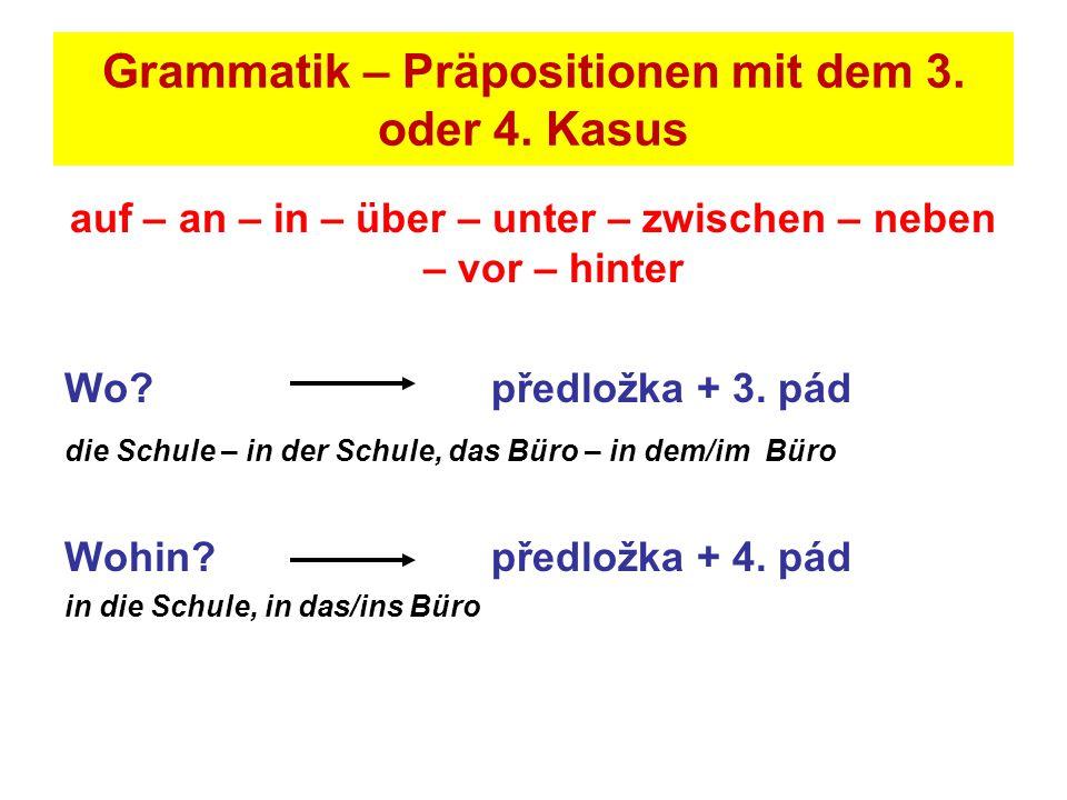 Grammatik – Präpositionen mit dem 3. oder 4. Kasus auf – an – in – über – unter – zwischen – neben – vor – hinter Wo? předložka + 3. pád die Schule –
