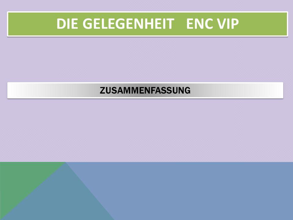 ZUSAMMENFASSUNG DIE GELEGENHEIT ENC VIP