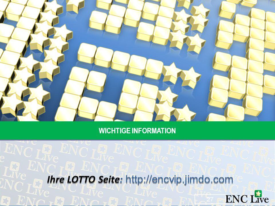 WICHTIGE INFORMATION Ihre LOTTO Seite: http://encvip.jimdo.com 27