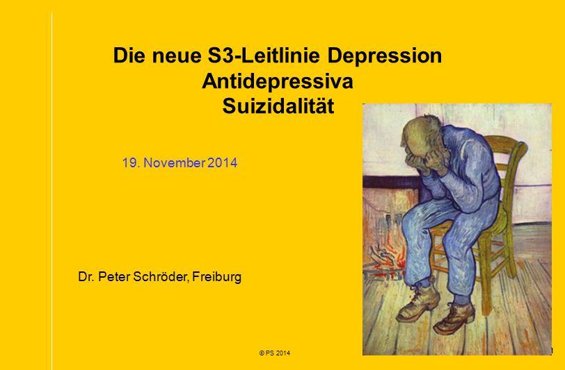 1 © PS 2014 Die neue S3-Leitlinie Depression Antidepressiva Suizidalität 19.