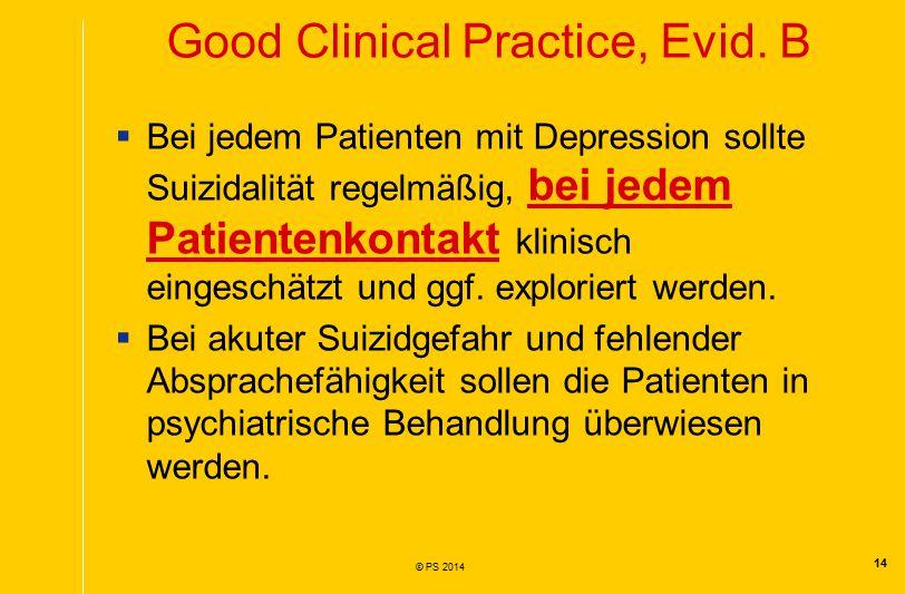 14 © PS 2014  Bei jedem Patienten mit Depression sollte Suizidalität regelmäßig, bei jedem Patientenkontakt klinisch eingeschätzt und ggf.