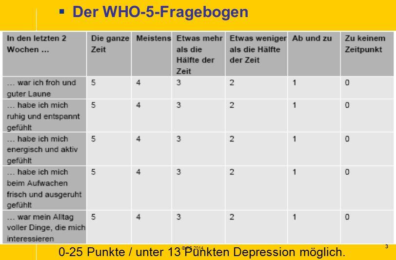 3 © PS 2014  Der WHO-5-Fragebogen 0-25 Punkte / unter 13 Punkten Depression möglich.