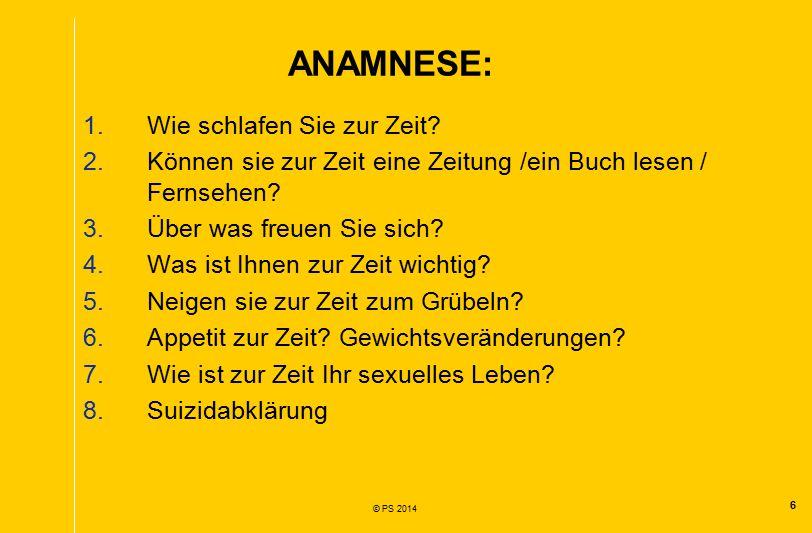 6 © PS 2014 ANAMNESE: 1.Wie schlafen Sie zur Zeit.