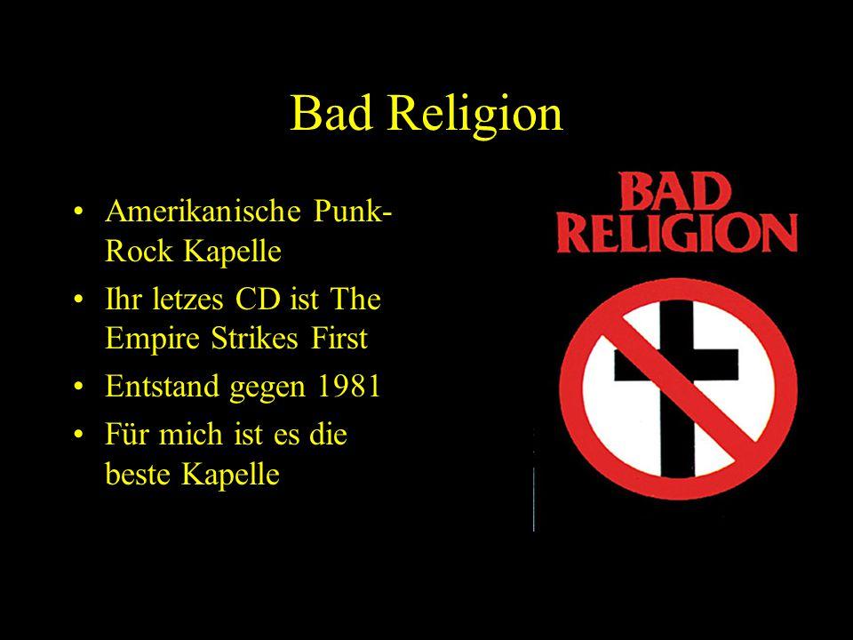 Bad Religion Amerikanische Punk- Rock Kapelle Ihr letzes CD ist The Empire Strikes First Entstand gegen 1981 Für mich ist es die beste Kapelle