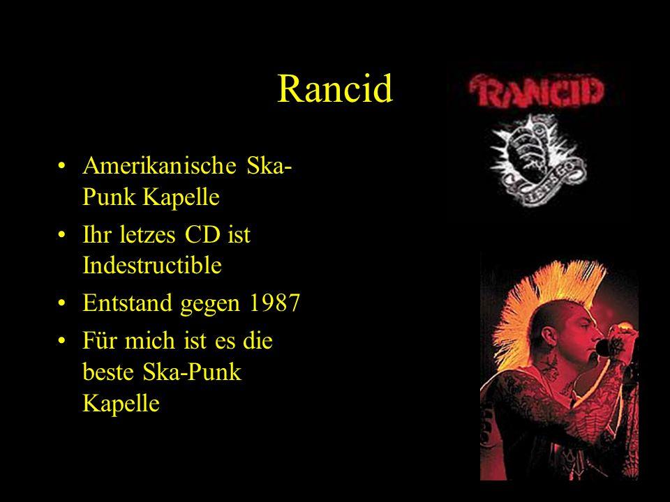 Rancid Amerikanische Ska- Punk Kapelle Ihr letzes CD ist Indestructible Entstand gegen 1987 Für mich ist es die beste Ska-Punk Kapelle