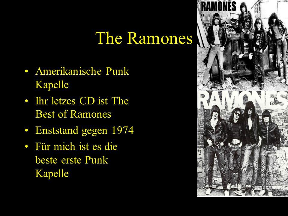 The Ramones Amerikanische Punk Kapelle Ihr letzes CD ist The Best of Ramones Enststand gegen 1974 Für mich ist es die beste erste Punk Kapelle