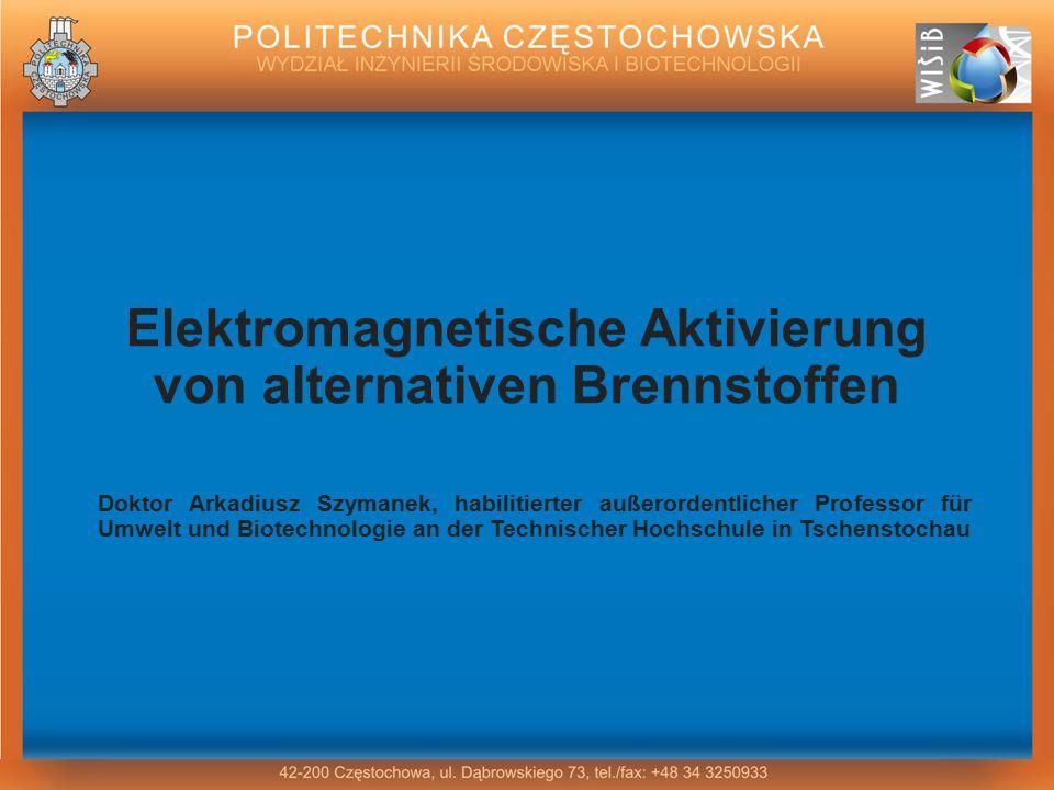 1 Elektromagnetische Aktivierung von alternativen Brennstoffen Doktor Arkadiusz Szymanek, habilitierter außerordentlicher Professor für Umwelt und Bio