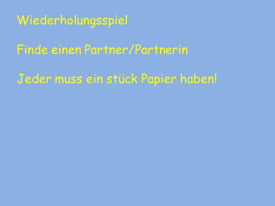 Wiederholungsspiel Finde einen Partner/Partnerin Jeder muss ein stück Papier haben!