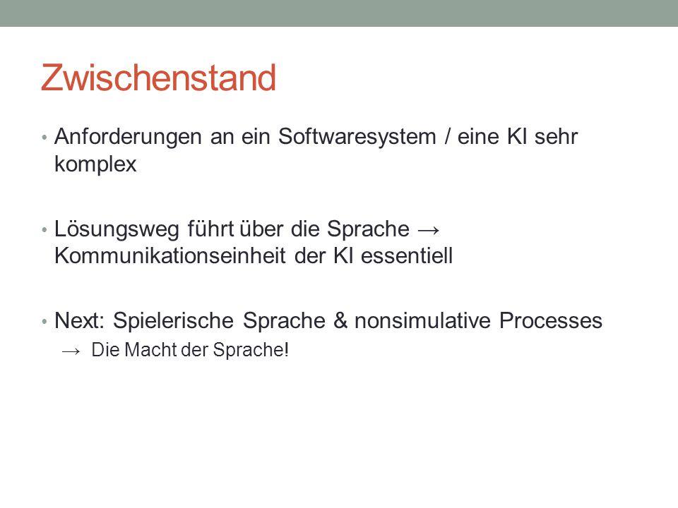 Zwischenstand Anforderungen an ein Softwaresystem / eine KI sehr komplex Lösungsweg führt über die Sprache → Kommunikationseinheit der KI essentiell N