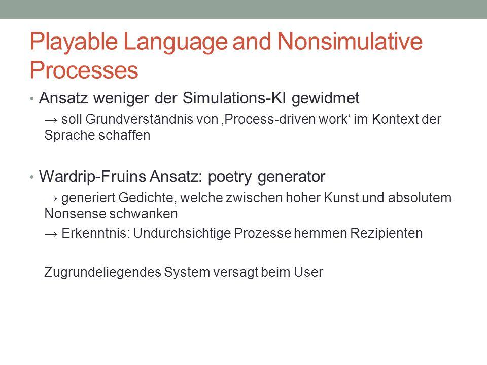 Playable Language and Nonsimulative Processes Ansatz weniger der Simulations-KI gewidmet → soll Grundverständnis von 'Process-driven work' im Kontext