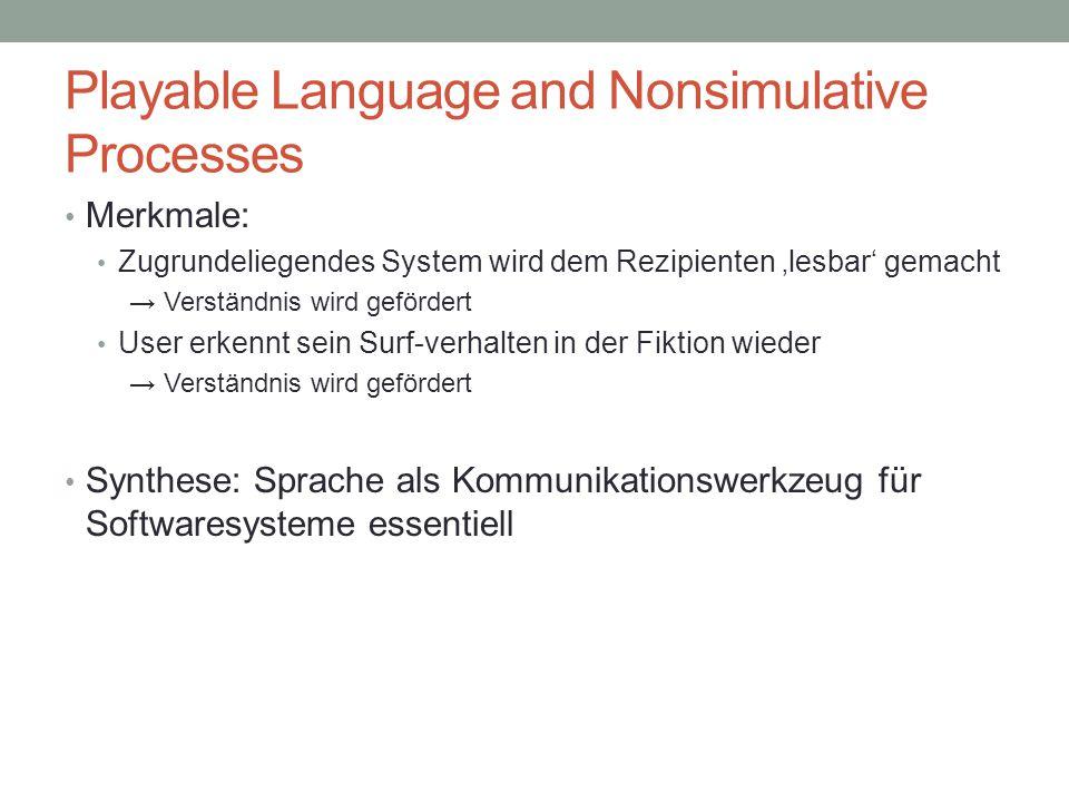 Playable Language and Nonsimulative Processes Merkmale: Zugrundeliegendes System wird dem Rezipienten 'lesbar' gemacht → Verständnis wird gefördert Us