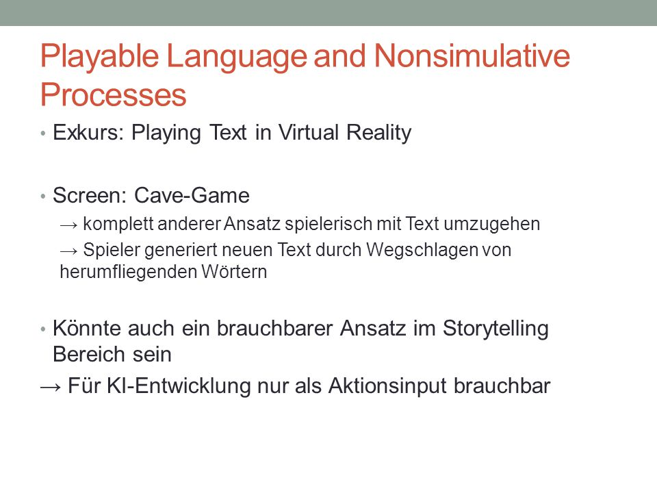 Playable Language and Nonsimulative Processes Exkurs: Playing Text in Virtual Reality Screen: Cave-Game → komplett anderer Ansatz spielerisch mit Text