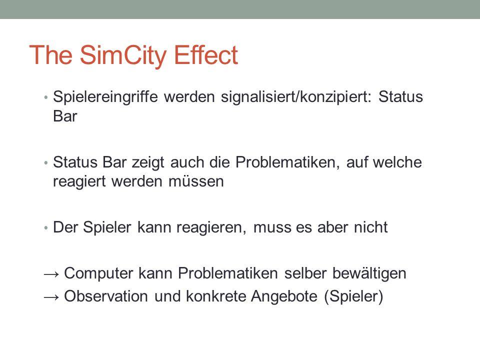 The SimCity Effect Prozess des Spielens in SimCity: Verstehen des zugrundeliegenden Systems und dessen Operationen → Spieler muss ausprobieren.