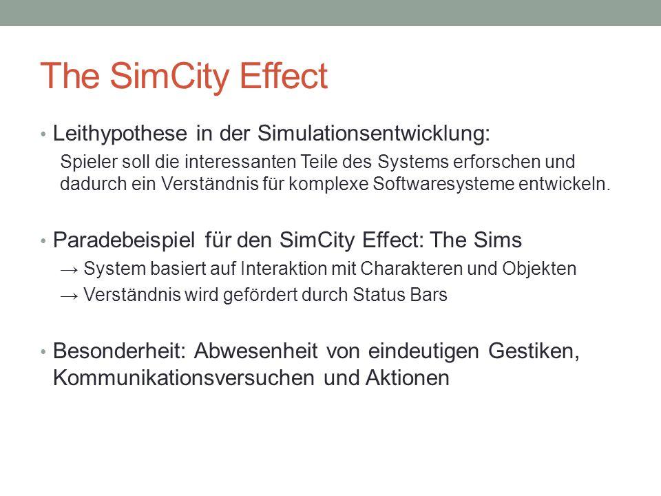 The SimCity Effect Leithypothese in der Simulationsentwicklung: Spieler soll die interessanten Teile des Systems erforschen und dadurch ein Verständnis für komplexe Softwaresysteme entwickeln.