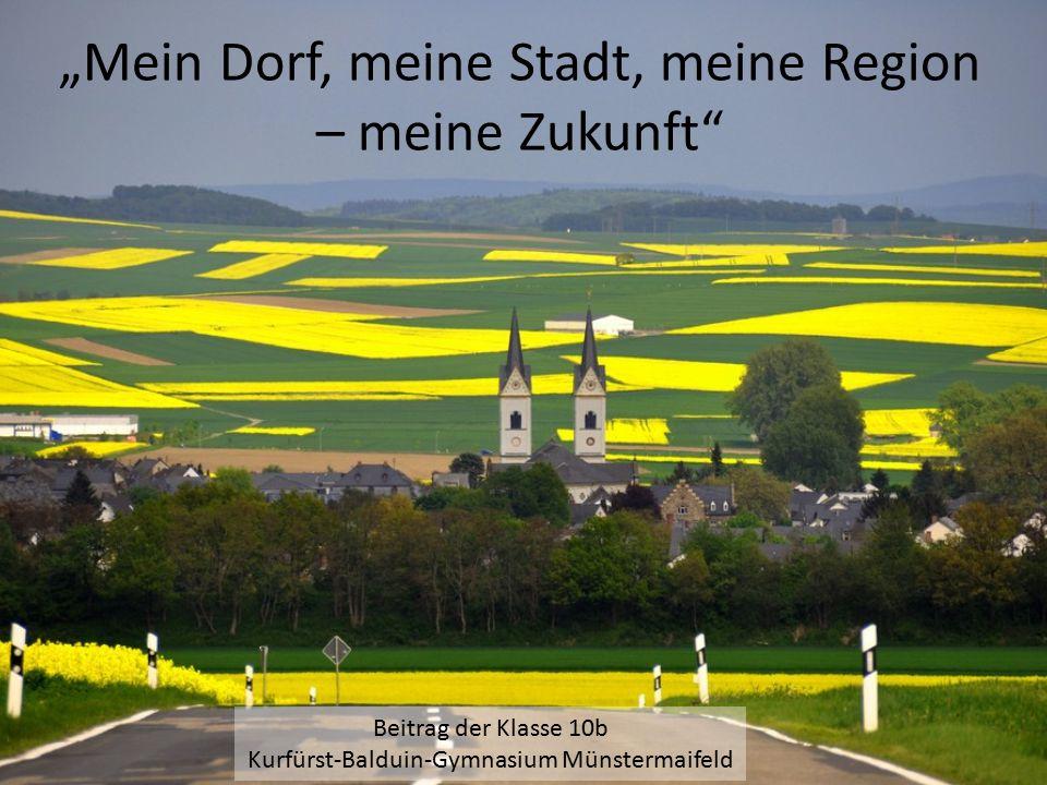 """""""Mein Dorf, meine Stadt, meine Region – meine Zukunft"""" Beitrag der Klasse 10b Kurfürst-Balduin-Gymnasium Münstermaifeld"""