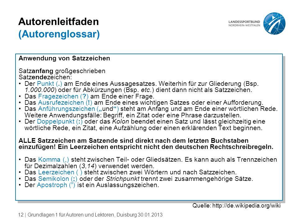 12   Grundlagen 1 für Autoren und Lektoren, Duisburg 30.01.2013 Autorenleitfaden (Autorenglossar) Anwendung von Satzzeichen Satzanfang großgeschrieben