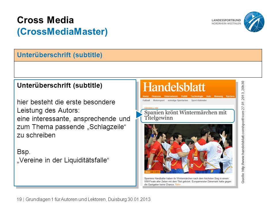 19   Grundlagen 1 für Autoren und Lektoren, Duisburg 30.01.2013 Cross Media (CrossMediaMaster) Unterüberschrift (subtitle) hier besteht die erste beso
