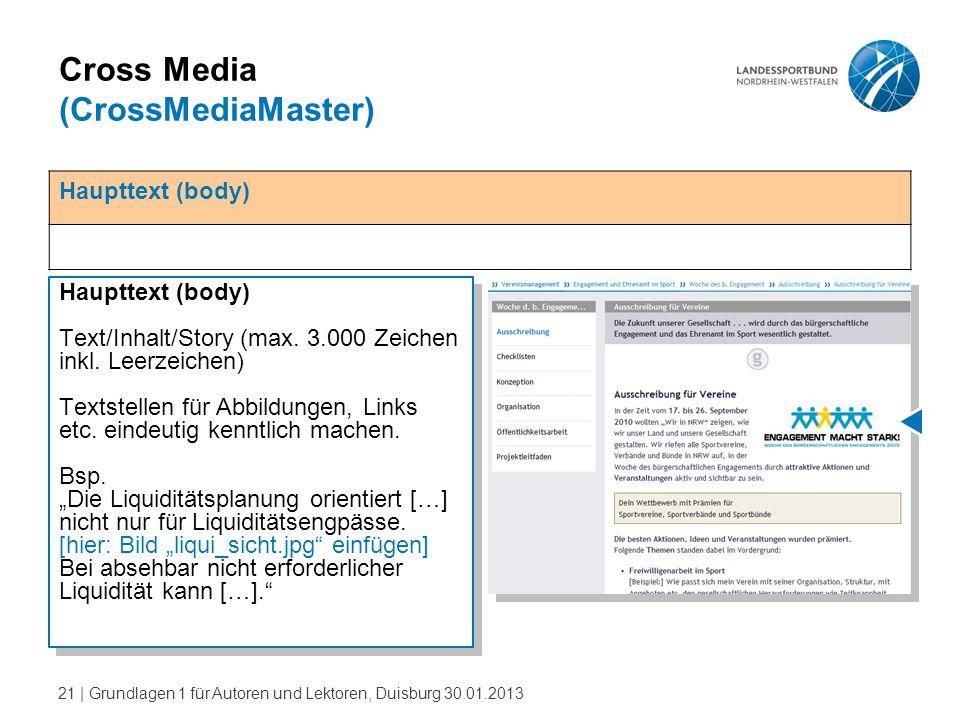 21   Grundlagen 1 für Autoren und Lektoren, Duisburg 30.01.2013 Cross Media (CrossMediaMaster) Haupttext (body) Text/Inhalt/Story (max. 3.000 Zeichen