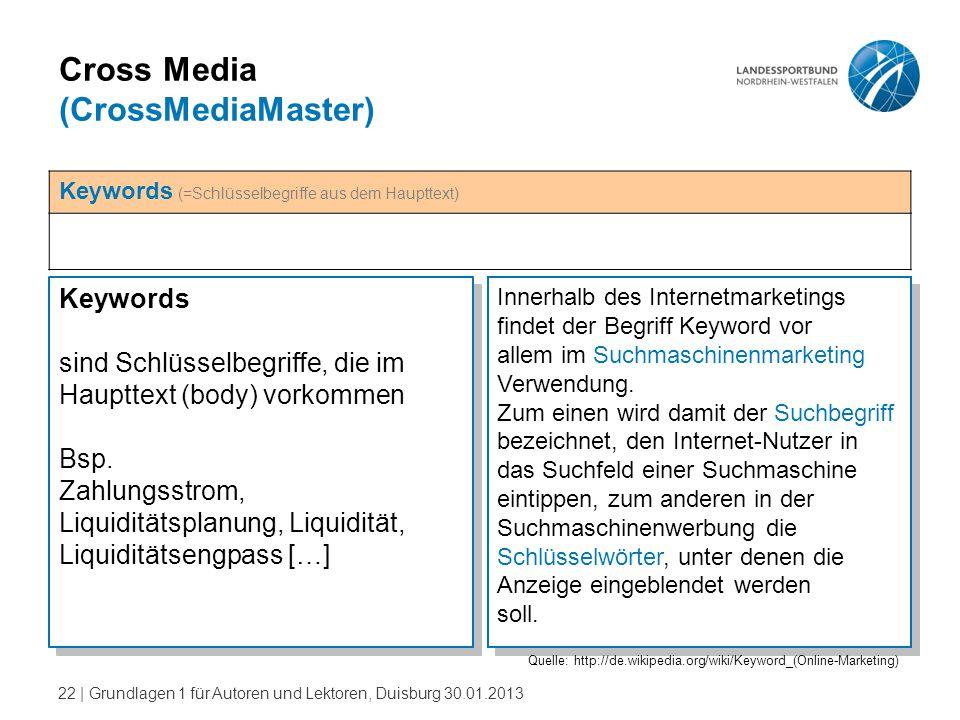 22   Grundlagen 1 für Autoren und Lektoren, Duisburg 30.01.2013 Cross Media (CrossMediaMaster) Keywords sind Schlüsselbegriffe, die im Haupttext (body
