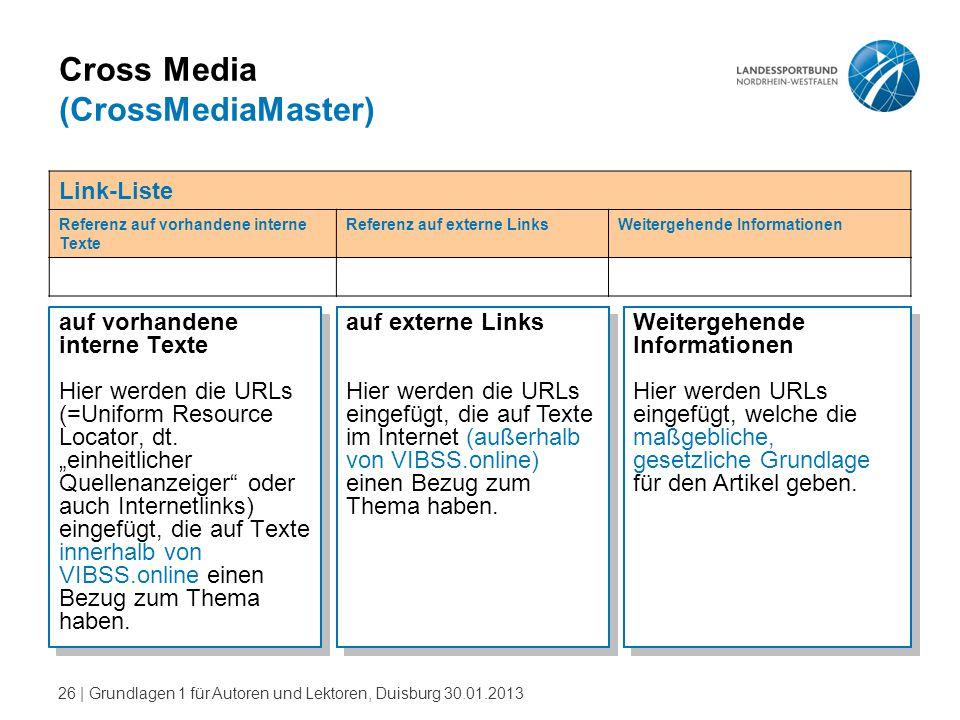 26   Grundlagen 1 für Autoren und Lektoren, Duisburg 30.01.2013 Cross Media (CrossMediaMaster) auf vorhandene interne Texte Hier werden die URLs (=Uni