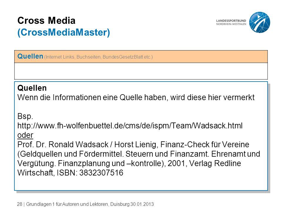 28   Grundlagen 1 für Autoren und Lektoren, Duisburg 30.01.2013 Cross Media (CrossMediaMaster) Quellen Wenn die Informationen eine Quelle haben, wird