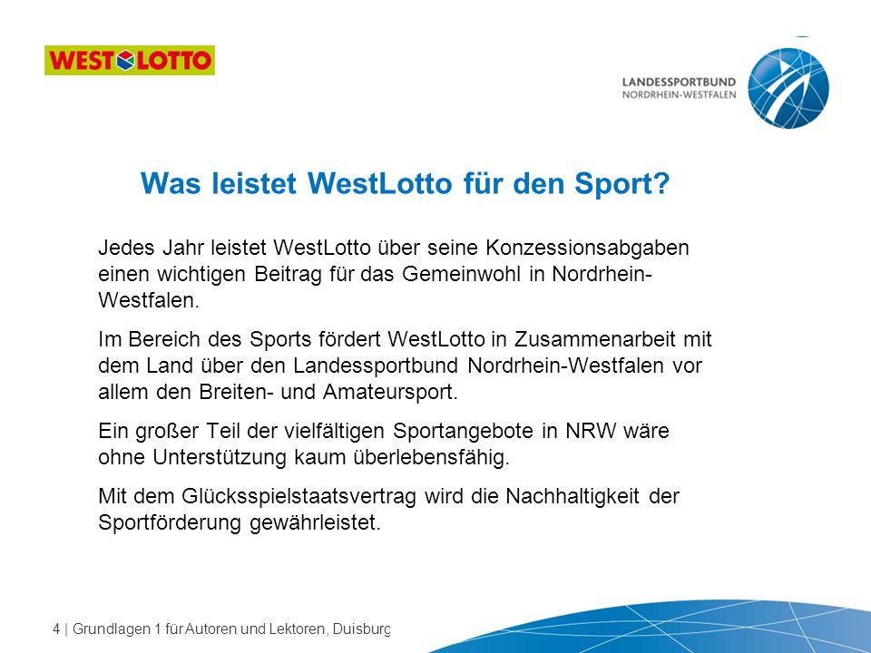 4   Grundlagen 1 für Autoren und Lektoren, Duisburg 30.01.2013 Was leistet WestLotto für den Sport? Jedes Jahr leistet WestLotto über seine Konzession