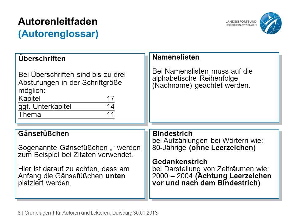 8   Grundlagen 1 für Autoren und Lektoren, Duisburg 30.01.2013 Autorenleitfaden (Autorenglossar) Überschriften Bei Überschriften sind bis zu drei Abst
