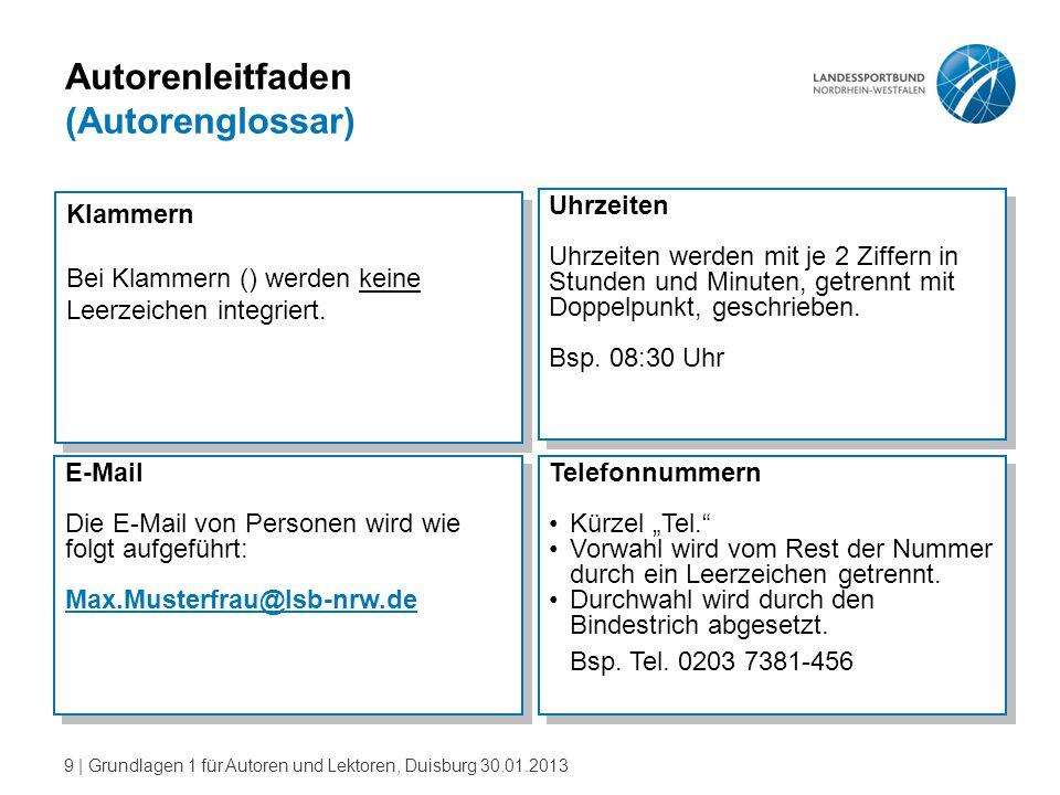 9   Grundlagen 1 für Autoren und Lektoren, Duisburg 30.01.2013 Autorenleitfaden (Autorenglossar) Klammern Bei Klammern () werden keine Leerzeichen int