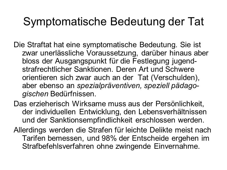 Symptomatische Bedeutung der Tat Die Straftat hat eine symptomatische Bedeutung. Sie ist zwar unerlässliche Voraussetzung, darüber hinaus aber bloss d