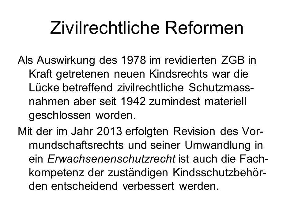 Zivilrechtliche Reformen Als Auswirkung des 1978 im revidierten ZGB in Kraft getretenen neuen Kindsrechts war die Lücke betreffend zivilrechtliche Schutzmass- nahmen aber seit 1942 zumindest materiell geschlossen worden.