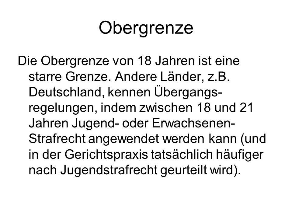 Obergrenze Die Obergrenze von 18 Jahren ist eine starre Grenze. Andere Länder, z.B. Deutschland, kennen Übergangs- regelungen, indem zwischen 18 und 2