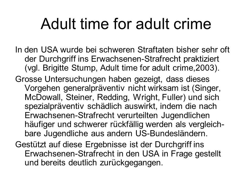 Adult time for adult crime In den USA wurde bei schweren Straftaten bisher sehr oft der Durchgriff ins Erwachsenen-Strafrecht praktiziert (vgl.
