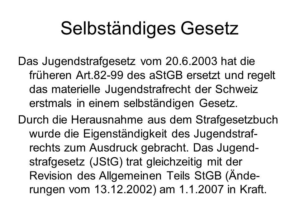 Selbständiges Gesetz Das Jugendstrafgesetz vom 20.6.2003 hat die früheren Art.82-99 des aStGB ersetzt und regelt das materielle Jugendstrafrecht der Schweiz erstmals in einem selbständigen Gesetz.