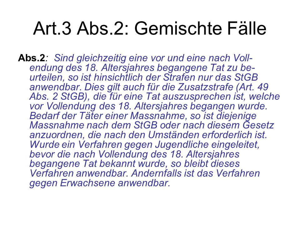 Art.3 Abs.2: Gemischte Fälle Abs.2: Sind gleichzeitig eine vor und eine nach Voll- endung des 18. Altersjahres begangene Tat zu be- urteilen, so ist h
