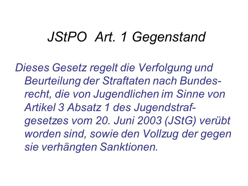 JStPO Art. 1 Gegenstand Dieses Gesetz regelt die Verfolgung und Beurteilung der Straftaten nach Bundes- recht, die von Jugendlichen im Sinne von Artik