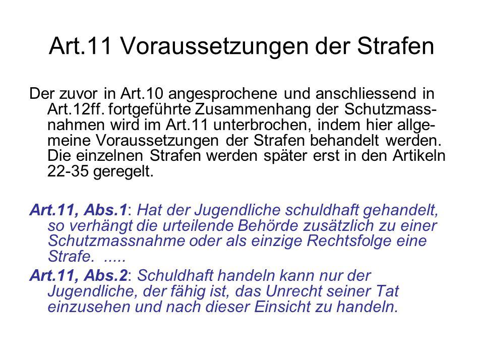Art.11 Voraussetzungen der Strafen Der zuvor in Art.10 angesprochene und anschliessend in Art.12ff. fortgeführte Zusammenhang der Schutzmass- nahmen w