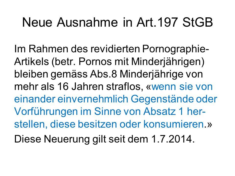 Neue Ausnahme in Art.197 StGB Im Rahmen des revidierten Pornographie- Artikels (betr.