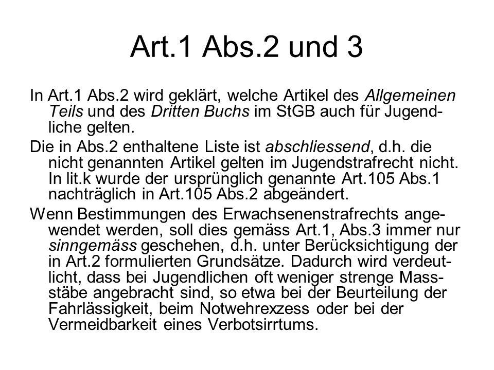 Art.1 Abs.2 und 3 In Art.1 Abs.2 wird geklärt, welche Artikel des Allgemeinen Teils und des Dritten Buchs im StGB auch für Jugend- liche gelten.